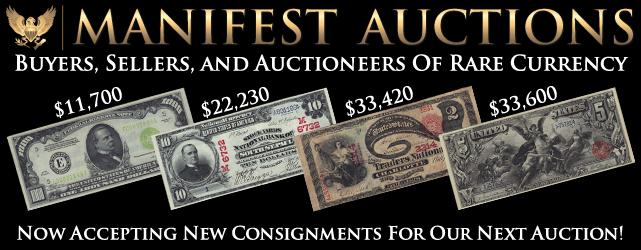 Manifest Auctions Buyers, Sellers, and Auctioneers of Rare Currency, Now Accepting New Consignments For Our Next Auction!